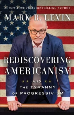 Rediscovering Americanism: And the Tyranny of Progressivism (Hardcover)
