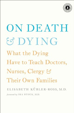 On Death & Dying: What the Dying Have to Teach Doctors, Nurses, Clergy and Their Own Families (Paperback)
