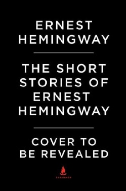 The Short Stories of Ernest Hemingway: The Hemingway Library Edition (Hardcover)