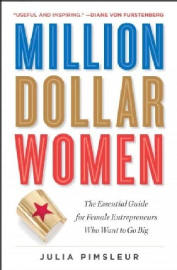 Million Dollar Women: The Essential Guide for Female Entrepreneurs Who Want to Go Big (Paperback)