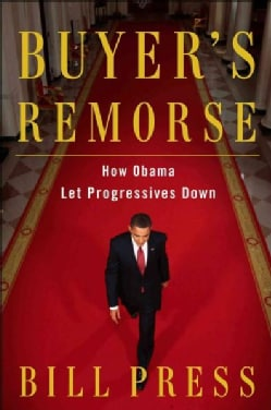 Buyer's Remorse: How Obama Let Progressives Down (Hardcover)