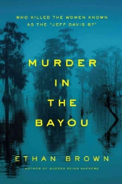 Murder in the Bayou: Who Killed the Women Known As the Jeff Davis 8? (Hardcover)