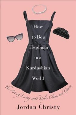 How to Be a Hepburn in a Kardashian World: The Art of Living With Style, Class, and Grace - Library Edition (CD-Audio)