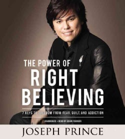 The Power of Right Believing: 7 Keys to Freedom from Fear, Guilt, and Addiction (CD-Audio)