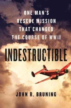 Indestructible: One Man's Rescue Mission That Changed the Course of Wwii (CD-Audio)