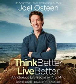 Think Better, Live Better: A Victorious Life Begins in Your Mind: Library Edition (CD-Audio)