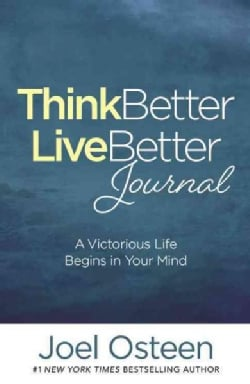 Think Better, Live Better Journal: A Guide to Living a Victorious Life (Hardcover)