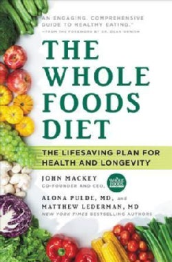 The Whole Foods Diet: The Lifesaving Plan for Health and Longevity (Hardcover)