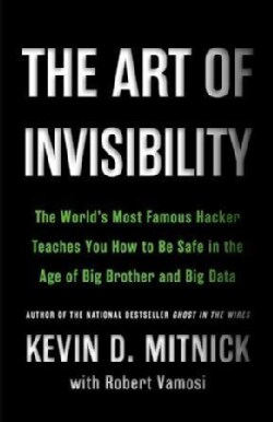 The Art of Invisibility: The World's Most Famous Hacker Teaches You How to Be Safe in the Age of Big Brother and B... (CD-Audio)