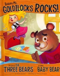 Believe Me, Goldilocks Rocks!: The Story of the Three Bears As Told by Baby Bear (Hardcover)