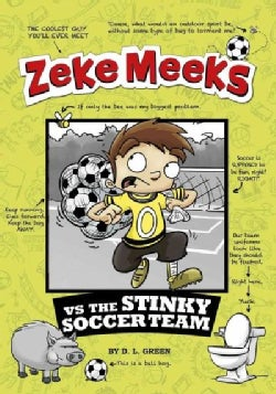 Zeke Meeks Vs the Stinky Soccer Team (Hardcover)