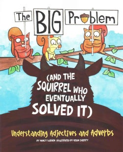The Big Problem: (And the Squirrel Who Eventually Solved It): Understanding Adjectives and Adverbs (Paperback)