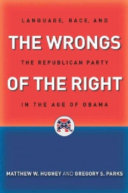 The Wrongs of the Right: Language, Race, and the Republican Party in the Age of Obama (Paperback)