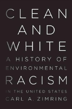 Clean and White: A History of Environmental Racism in the United States (Hardcover)