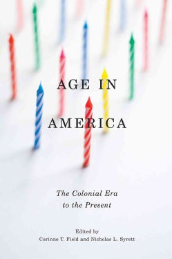 Age in America: The Colonial Era to the Present (Paperback)