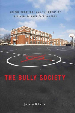 The Bully Society: School Shootings and the Crisis of Bullying in Americas Schools (Paperback)