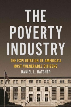 The Poverty Industry: The Exploitation of America's Most Vulnerable Citizens (Hardcover)