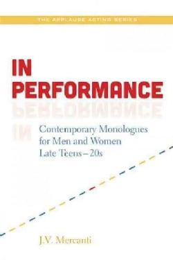 In Performance: Contemporary Monologues for Men and Women: Late Teens-Twenties (Paperback)