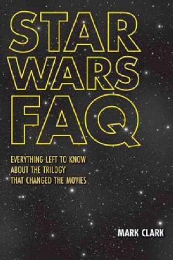 Star Wars FAQ: Everything Left to Know About the Trilogy That Changed the Movies (Paperback)