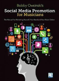 Social Media Promotions for Musicians: The Manual for Marketing Yourself, Your Band, and Your Music Online (Paperback)