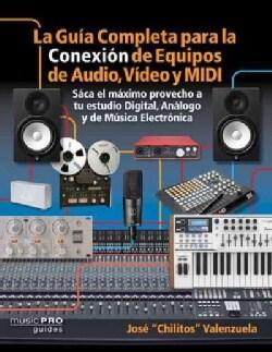 La guia completa para la conexion de equipos de audio, video, y equipos MIDI / The Complete Guide to Connecting A... (Paperback)