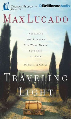 Traveling Light: Releasing the Burdens You Were Never Intended to Bear (CD-Audio)