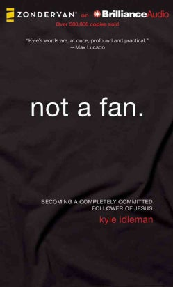 Not a Fan: Becoming a Completely Committed Follower of Jesus (CD-Audio)