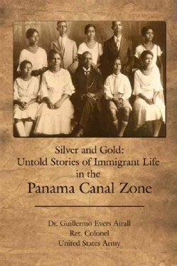 Silver and Gold: Untold Stories of Immigrant Life in the Panama Canal Zone (Paperback)