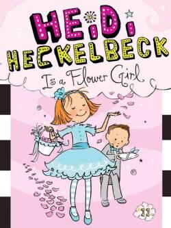 Heidi Heckelbeck Is a Flower Girl (Hardcover)
