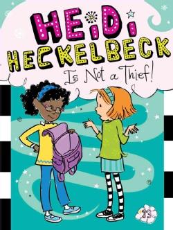Heidi Heckelbeck Is Not a Thief! (Hardcover)