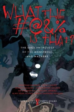 What the #@&% Is That?: The Saga Anthology of the Monstrous and the Macabre (Hardcover)