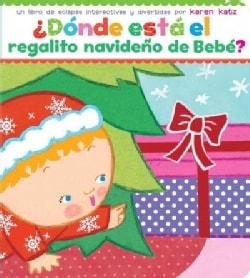 Donde esta el regalito navideno de Bebe / Where Is Baby's Christmas Present? (Board book)