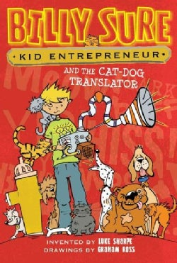 Billy Sure, Kid Entrepreneur and the Cat-dog Translator (Hardcover)