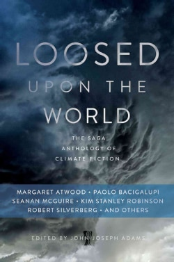 Loosed upon the World: The Saga Anthology of Climate Fiction (Hardcover)