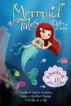 Mermaid Tales 3-books-in-1!: Trouble at Trident Academy; Battle of the Best Friends; a Whale of a Tale (Paperback)