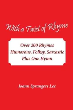 With a Twist of Rhyme: Over 200 Rhymes Humorous, Folksy, Sarcastic Plus One Hymn (Hardcover)