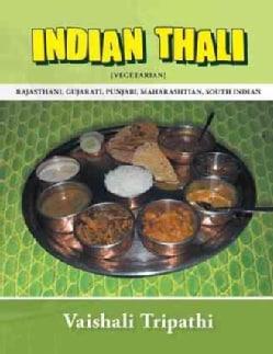 Indian Thali: [Rajasthani, Gujarati, Punjabi, Maharashtian, South Indian] [Vegetarian] (Paperback)