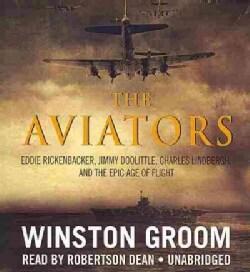 The Aviators: Eddie Rickenbacker, Jimmy Doolittle, Charles Lindbergh, and the Epic Age of Flight (CD-Audio)