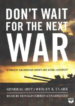 Don't Wait for the Next War: A Strategy for American Growth and Global Leadership (CD-Audio)