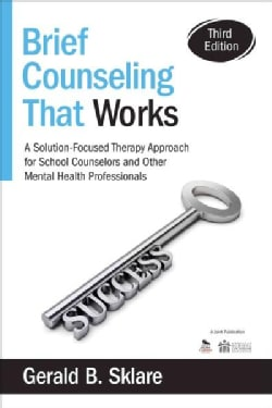 Brief Counseling That Works: A Solution-Focused Therapy Approach for School Counselors and Other Mental Health Pr... (Paperback)