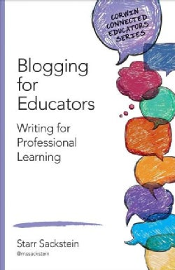 Blogging for Educators: Writing for Professional Learning (Paperback)