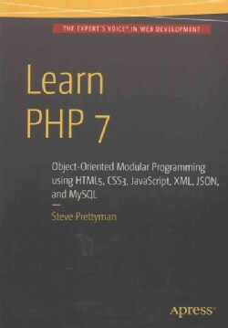 Learn Php 7: Object Oriented Modular Programming Using Html5, Css3, Javascript, Xml, Json, and Mysql (Paperback)