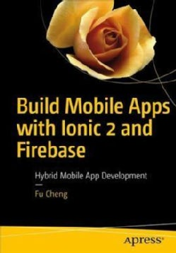 Build Mobile Apps With Ionic 2 and Firebase: Hybrid Mobile App Development (Paperback)