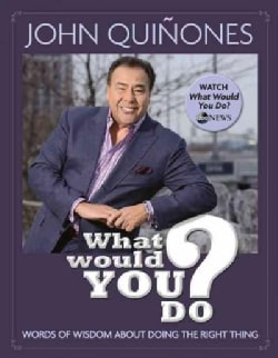 What Would You Do?: Words of Wisdom About Doing the Right Thing (Hardcover)