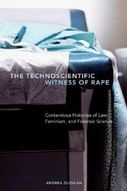 The Technoscientific Witness of Rape: Contentious Histories of Law, Feminism, and Forensic Science (Paperback)