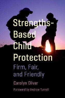 Strengths-Based Child Protection: Firm, Fair, and Friendly (Paperback)