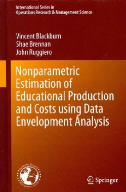Nonparametric Estimation of Educational Production and Costs Using Data Envelopment Analysis (Hardcover)