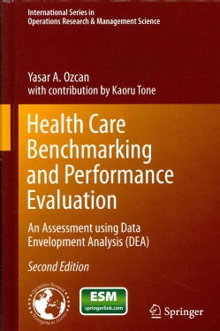 Health Care Benchmarking and Performance Evaluation: An Assessment Using Data Envelopment Analysis (Dea) (Hardcover)