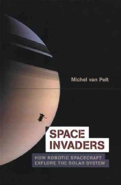 Space Invaders: How Robotic Spacecraft Explore the Solar System (Paperback)