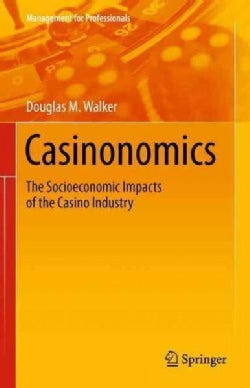 Casinonomics: The Socioeconomic Impacts of the Casino Industry (Paperback)